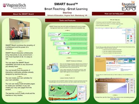 Elza Cruz School of Education, Virginia Tech. Blacksburg, VA SMART Board TM Smart T eaching - Great L earning About the SMART Board Tools and Features.