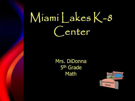 Miami Lakes K-8 Center Mrs. DiDonna 5 th Grade Math.