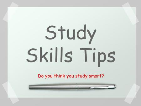 Study Skills Tips Do you think you study smart?. Most important part of doing well at school You miss your primary way of learning when you are absent.