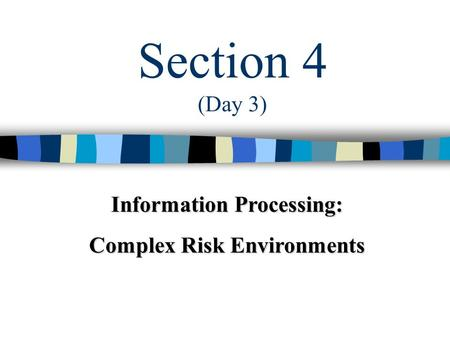 Section 4 (Day 3) Information Processing: Complex Risk Environments.