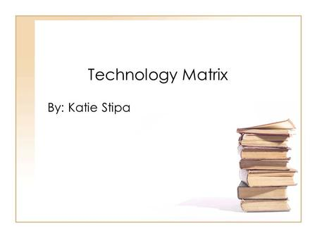 Technology Matrix By: Katie Stipa. I will use the ReadWriteThink.org Printing Press program as a final lesson in a writing unit to allow students to.
