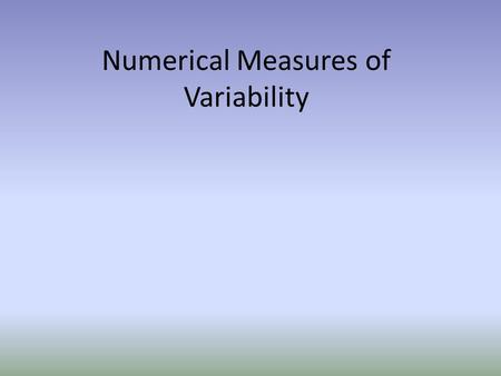 Numerical Measures of Variability. Measures of Variability Measures of Variability are a set of characteristics that examine the dispersion or spread.