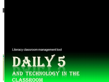 Literacy classroom management tool. Daily 5 Advantages  Students  Engage in the act of reading and writing for extended periods of time.  Receive focused.