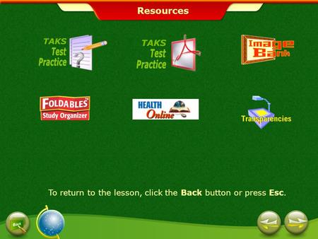 Resources To return to the lesson, click the Back button or press Esc.
