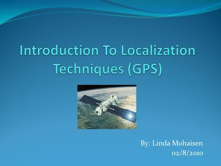 By: Linda Mohaisen 02/8/2010. Outline Introduction to the GPS GPS Enhancement Mapping Issues Mobile Mapping Technology Questions references 2.