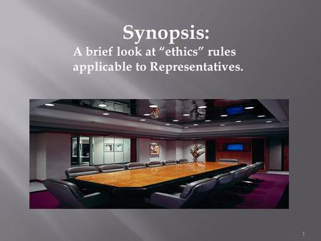 "1 Synopsis: A brief look at ""ethics"" rules applicable to Representatives."