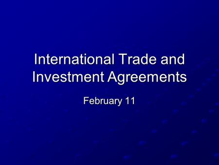 International Trade and Investment Agreements February 11.