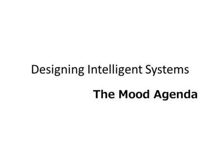 Designing Intelligent Systems The Mood Agenda. A system that uses music to prepare you for certain activities.