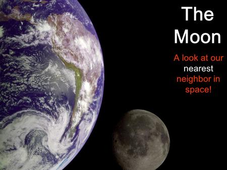 A look at our nearest neighbor in space! The Moon.