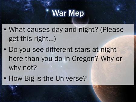 What causes day and night? (Please get this right…) What causes day and night? (Please get this right…) Do you see different stars at night here than you.