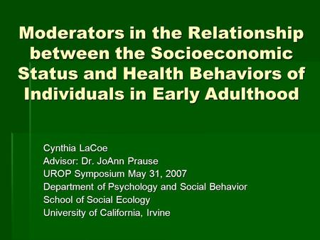 Moderators in the Relationship between the Socioeconomic Status and Health Behaviors of Individuals in Early Adulthood Cynthia LaCoe Advisor: Dr. JoAnn.