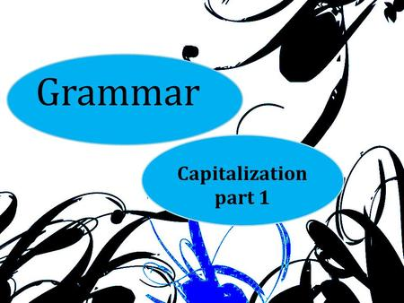 Grammar Capitalization part 1. People and Cultures People's names and titles, the names of the languages they speak, and the religions they practice are.