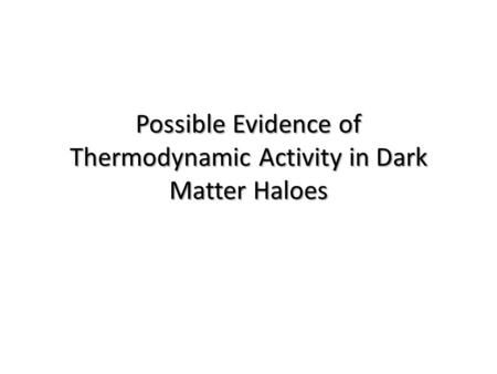 Possible Evidence of Thermodynamic Activity in Dark Matter Haloes.