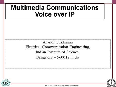 E0262 - Multimedia Communications Anandi Giridharan Electrical Communication Engineering, Indian Institute of Science, Bangalore – 560012, India Multimedia.