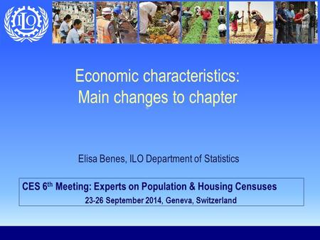 Economic characteristics: Main changes to chapter CES 6 th Meeting: Experts on Population & Housing Censuses 23-26 September 2014, Geneva, Switzerland.