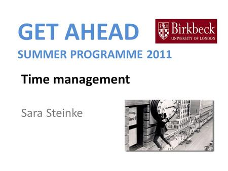 GET AHEAD SUMMER PROGRAMME 2011 Time management Sara Steinke.