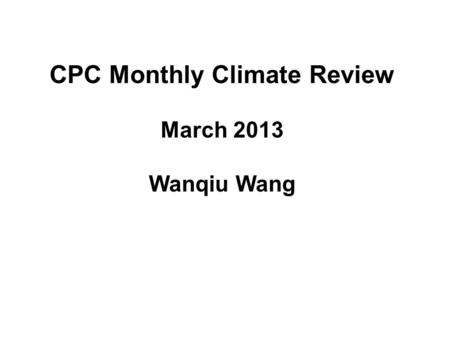 CPC Monthly Climate Review March 2013 Wanqiu Wang.