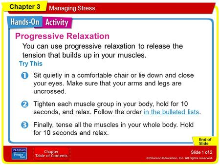Chapter 3 Managing Stress Slide 1 of 2 Progressive Relaxation Try This Sit quietly in a comfortable chair or lie down and close your eyes. Make sure that.