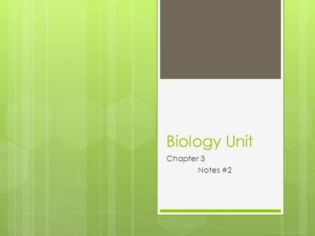 Biology Unit Chapter 3 Notes #2. Agenda  Sign up for rewrite during work time  Quiz on Wednesday (3.1 and 3.2)  Today  Review of yesterday (practice.