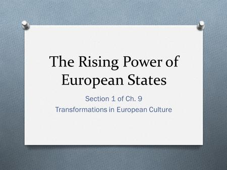 The Rising Power of European States Section 1 of Ch. 9 Transformations in European Culture.