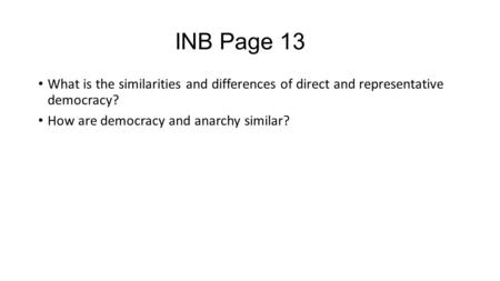 INB Page 13 What is the similarities and differences of direct and representative democracy? How are democracy and anarchy similar?