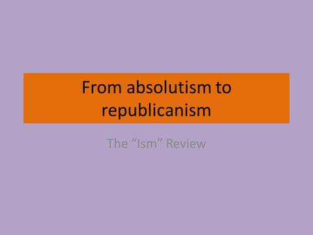 "From absolutism to republicanism The ""Ism"" Review."