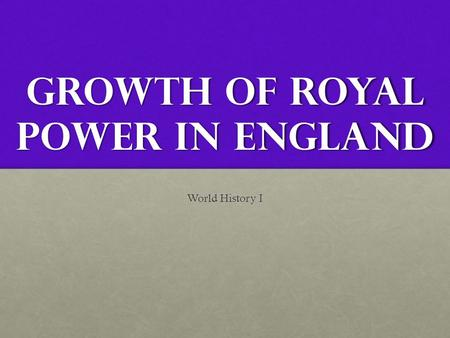Growth of Royal Power in England World History I.