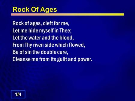 Rock Of Ages Rock of ages, cleft for me, Let me hide myself in Thee; Let the water and the blood, From Thy riven side which flowed, Be of sin the double.