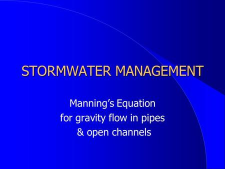 STORMWATER MANAGEMENT Manning's Equation for gravity flow in pipes & open channels.