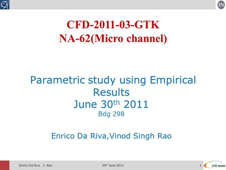 30 th June 20111Enrico Da Riva, V. Rao Parametric study using Empirical Results June 30 th 2011 Bdg 298 Enrico Da Riva,Vinod Singh Rao CFD-2011-03-GTK.