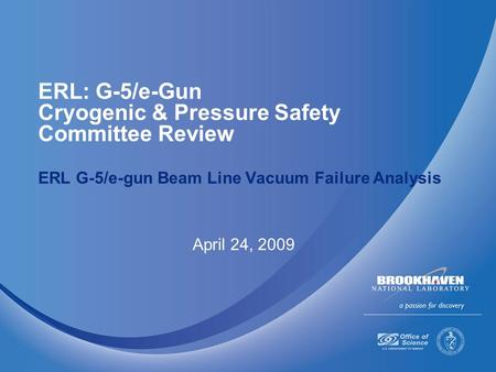 ERL: G-5/e-Gun Cryogenic & Pressure Safety Committee Review ERL G-5/e-gun Beam Line Vacuum Failure Analysis April 24, 2009.