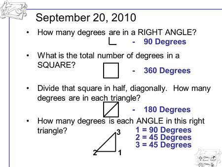 U1- L12 How many degrees are in a RIGHT ANGLE? What is the total number of degrees in a SQUARE? Divide that square in half, diagonally. How many degrees.
