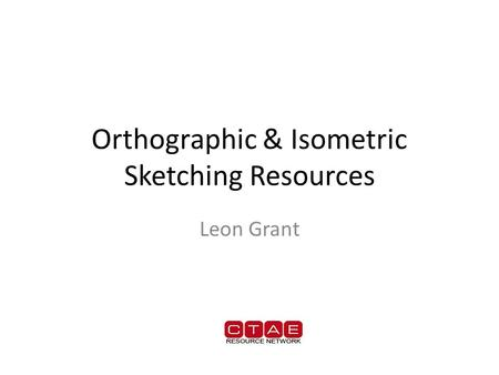 Orthographic & Isometric Sketching Resources Leon Grant.