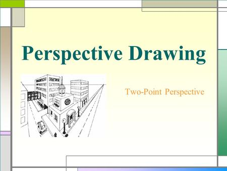 Perspective Drawing Two-Point Perspective Perspective  During the Renaissance artists became interested in making two-dimensional artwork look three-dimensional.