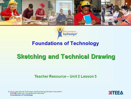 Sketching and Technical Drawing Foundations of Technology Sketching and Technical Drawing © 2013 International Technology and Engineering Educators Association.