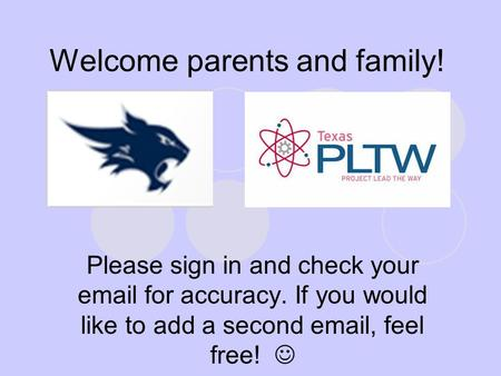 Welcome parents and family! Please sign in and check your email for accuracy. If you would like to add a second email, feel free!