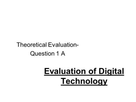 Evaluation of Digital Technology Theoretical Evaluation- Question 1 A.
