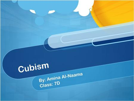 Cubism By: Amina Al-Naama Class: 7D. What is Cubism? Cubism is a style of art created by two famous painters Pablo Picasso and George Braque.