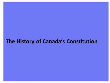 The History of Canada's Constitution The British North America Act 1867 This act described the union and set out the rules by which it was to be governed.