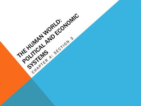 THE HUMAN WORLD: POLITICAL AND ECONOMIC SYSTEMS CHAPTER 4: SECTION 3.