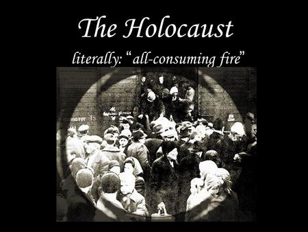 "The Holocaust literally: ""all-consuming fire"". The First Solution 1933-39 Loss of citizenship Dismissal from government service Banning of kosher butchering."