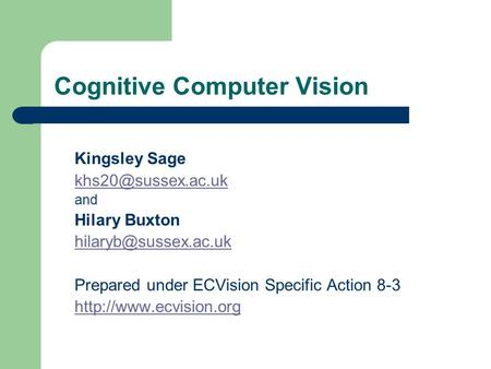 Cognitive Computer Vision Kingsley Sage and Hilary Buxton Prepared under ECVision Specific Action 8-3