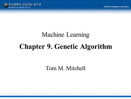 Machine Learning Chapter 9. Genetic Algorithm Tom M. Mitchell.