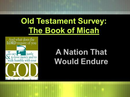 Old Testament Survey: The Book of Micah A Nation That Would Endure.