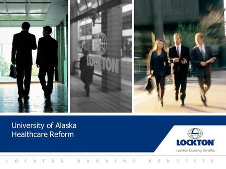 LOCKTON DUNNING BENEFITS University of Alaska Healthcare Reform.