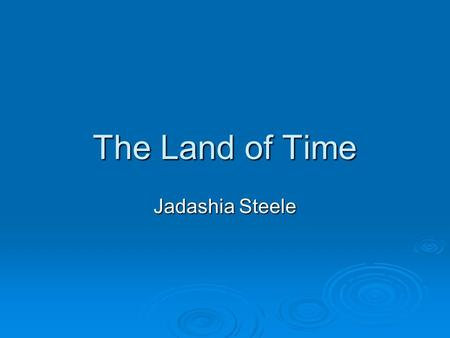 The Land of Time Jadashia Steele. Location  Eleuthera:25°06′N 76°08′W.