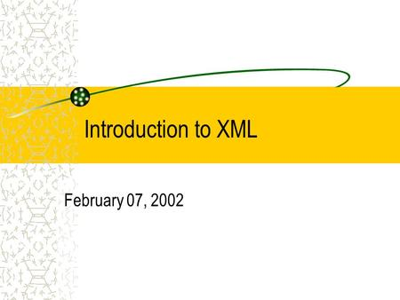 Introduction to XML February 07, 2002. From HTML to XML As mentioned in previous classes, if you know HTML, then you already know XML… really! In this.