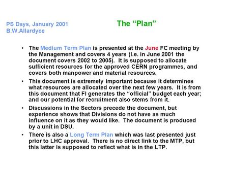"PS Days, January 2001 The ""Plan"" B.W.Allardyce The Medium Term Plan is presented at the June FC meeting by the Management and covers 4 years (I.e. in June."