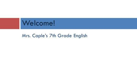 Mrs. Caple's 7th Grade English Welcome!. Wednesday, August 20, 2014 Practice Prior Skills Write a few sentences about the highlight of your summer by.