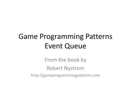 Game Programming Patterns Event Queue From the book by Robert Nystrom